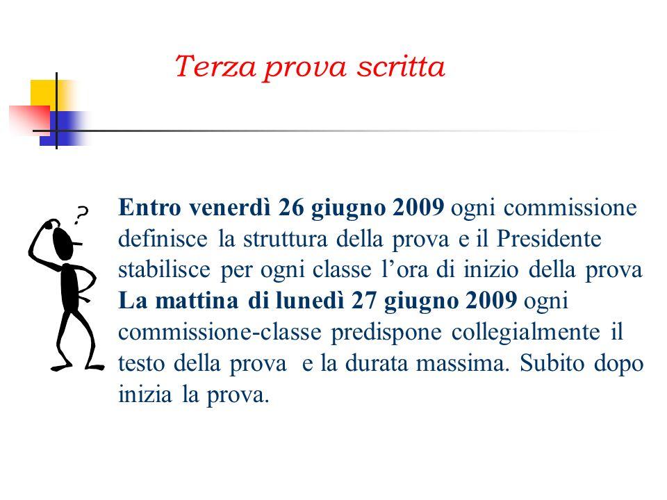 Entro venerdì 26 giugno 2009 ogni commissione definisce la struttura della prova e il Presidente stabilisce per ogni classe lora di inizio della prova