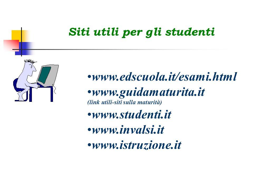 Siti utili per gli studenti www.edscuola.it/esami.html www.guidamaturita.it (link utili-siti sulla maturità) www.studenti.it www.invalsi.it www.istruz