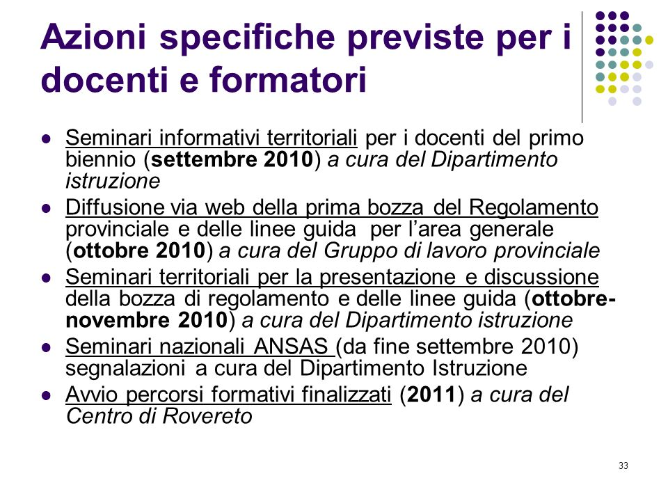 33 Azioni specifiche previste per i docenti e formatori Seminari informativi territoriali per i docenti del primo biennio (settembre 2010) a cura del