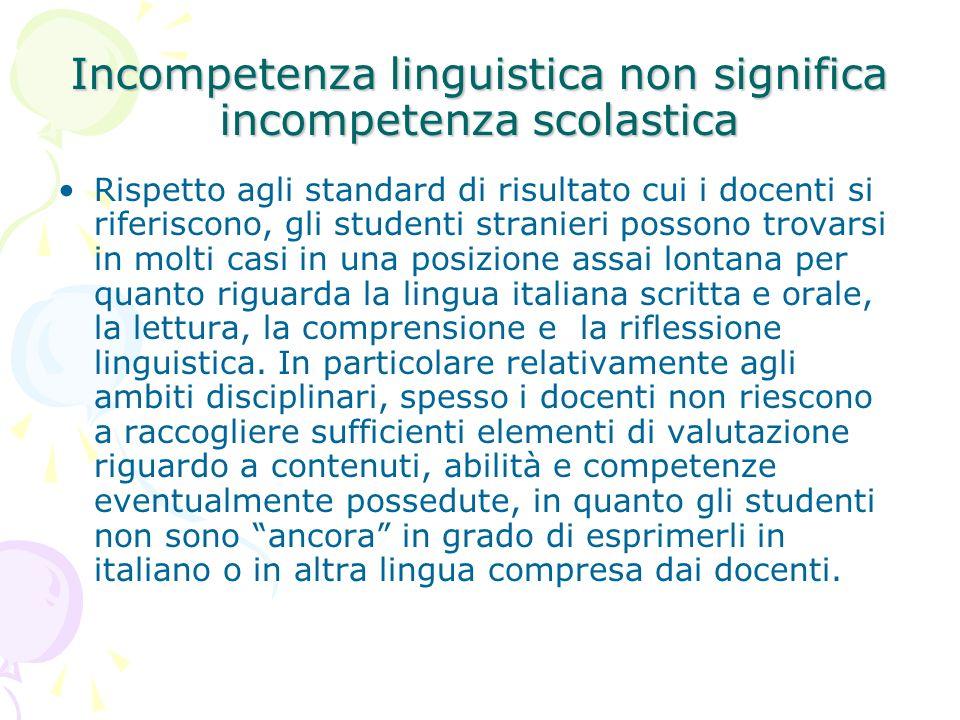 Incompetenza linguistica non significa incompetenza scolastica Rispetto agli standard di risultato cui i docenti si riferiscono, gli studenti stranier