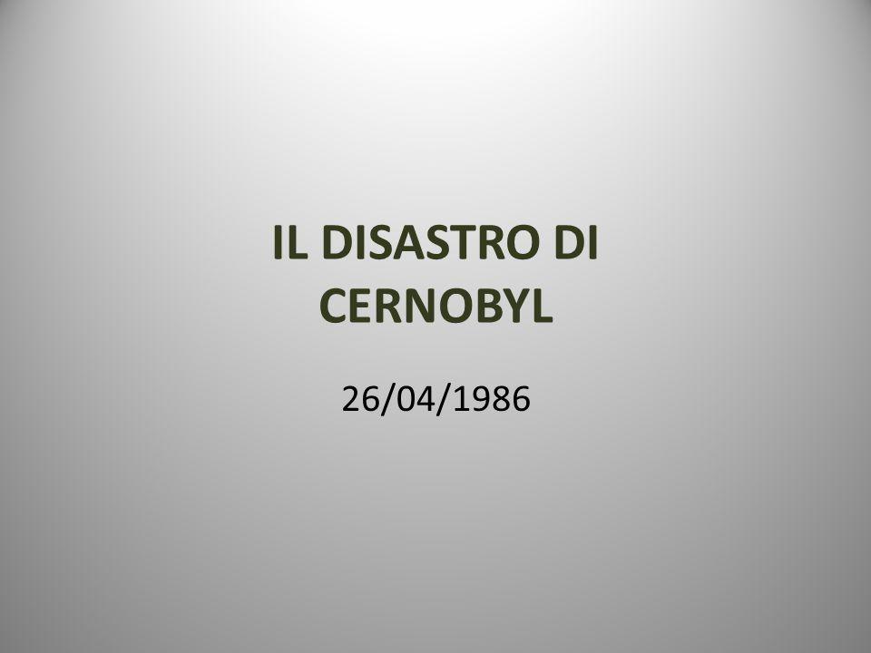 IL DISASTRO DI CERNOBYL 26/04/1986