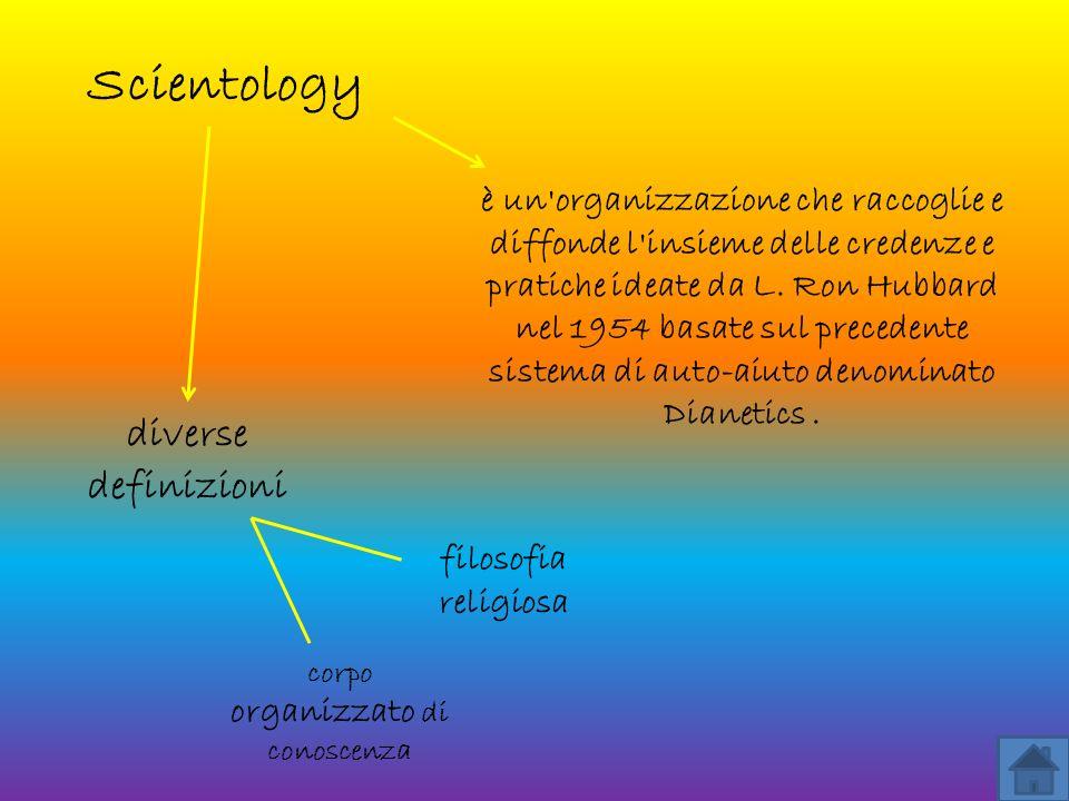 Scientology è un'organizzazione che raccoglie e diffonde l'insieme delle credenze e pratiche ideate da L. Ron Hubbard nel 1954 basate sul precedente s