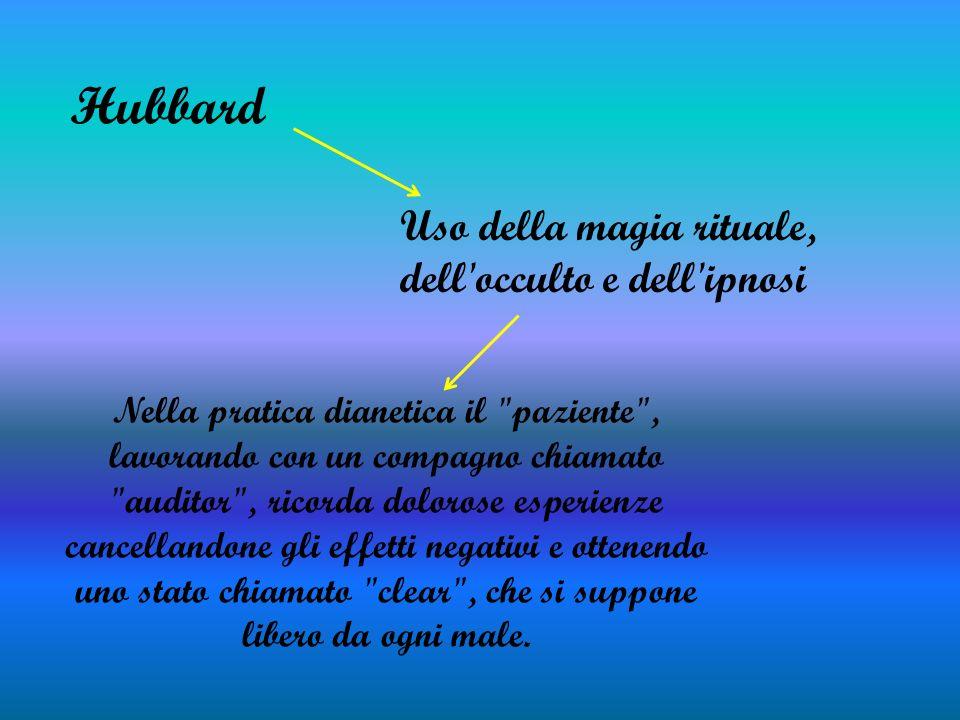 Hubbard Uso della magia rituale, dell'occulto e dell'ipnosi Nella pratica dianetica il