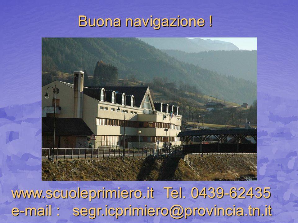 Buona navigazione ! www.scuoleprimiero.it Tel. 0439-62435 e-mail : segr.icprimiero@provincia.tn.it