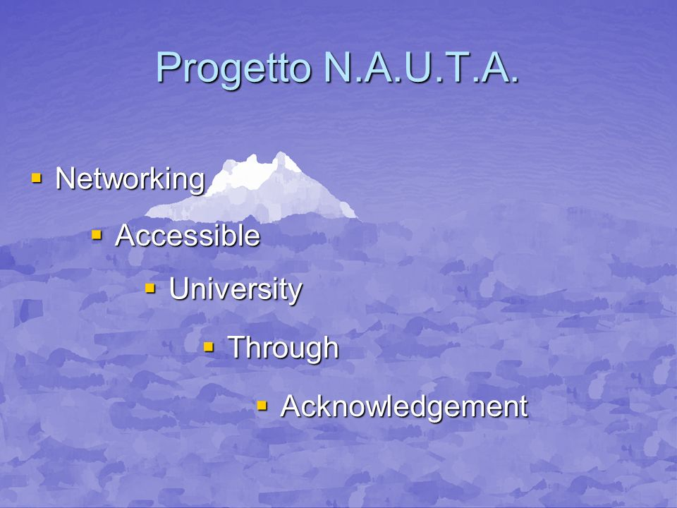 Progetto N.A.U.T.A. Networking Networking Accessible Accessible University University Through Through Acknowledgement Acknowledgement