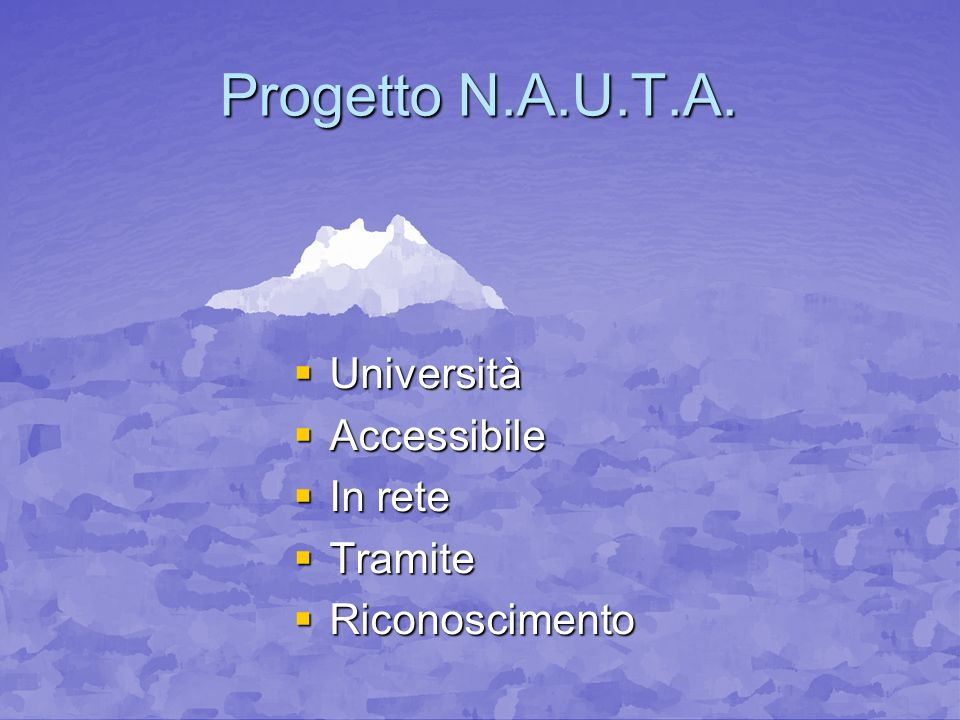 Progetto N.A.U.T.A. Università Università Accessibile Accessibile In rete In rete Tramite Tramite Riconoscimento Riconoscimento
