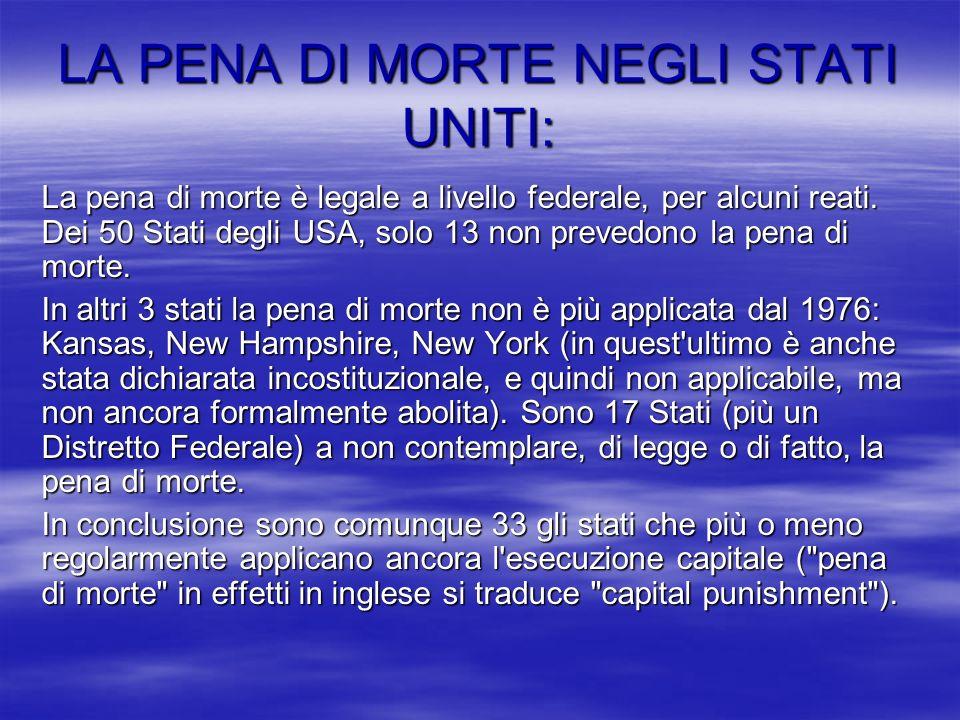 LA PENA DI MORTE IN ITALIA: La pena di morte in Italia è stata espressamente vietata dalla costituzione del 1948 (tranne casi previsti da leggi di guerra), anche se solo nel 1994 è stata abolita comminata da corte marziale.
