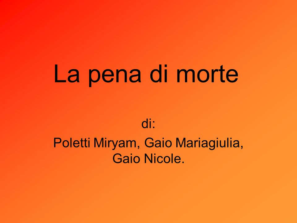 La pena di morte di: Poletti Miryam, Gaio Mariagiulia, Gaio Nicole.