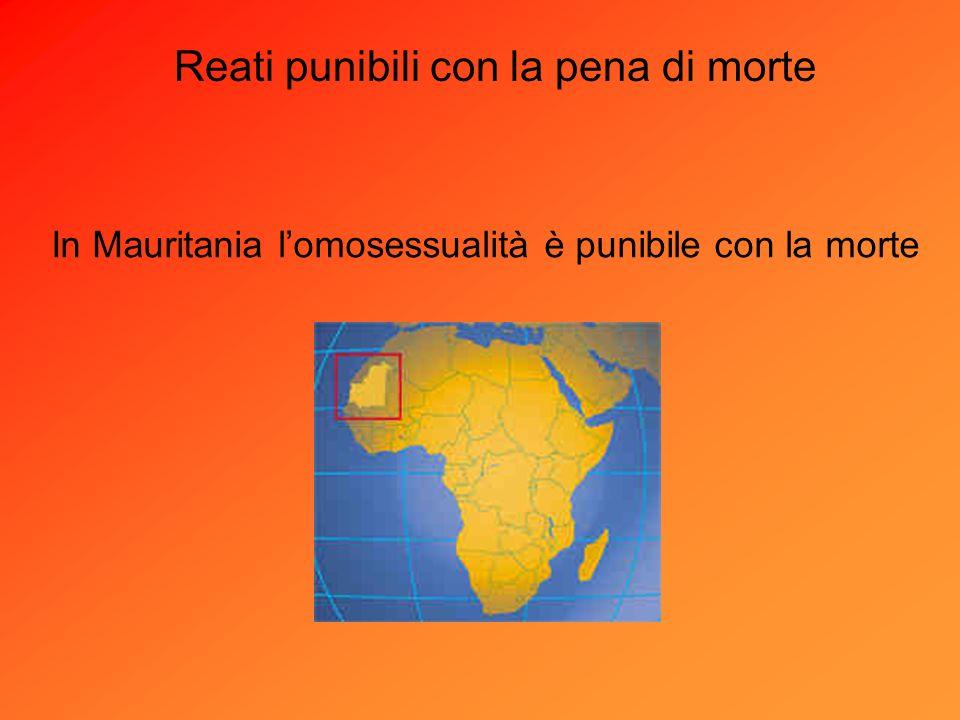 Reati punibili con la pena di morte In Mauritania lomosessualità è punibile con la morte