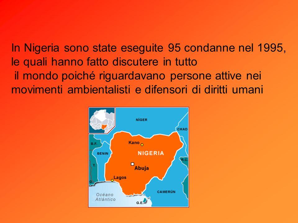 In Nigeria sono state eseguite 95 condanne nel 1995, le quali hanno fatto discutere in tutto il mondo poiché riguardavano persone attive nei movimenti