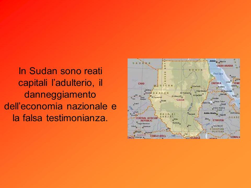 In Sudan sono reati capitali ladulterio, il danneggiamento delleconomia nazionale e la falsa testimonianza.
