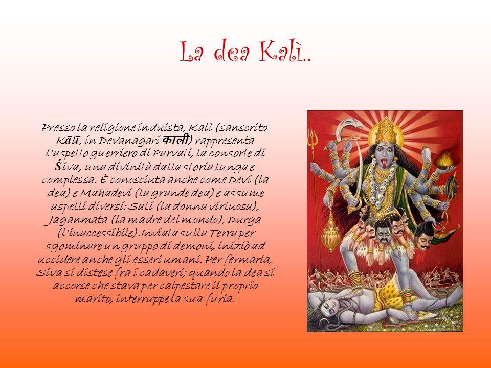 La dea Kalì.. Presso la religione induista, Kalì (sanscrito K ā l ī, in Devanagari ) rappresenta l'aspetto guerriero di Parvati, la consorte di Ś iva,