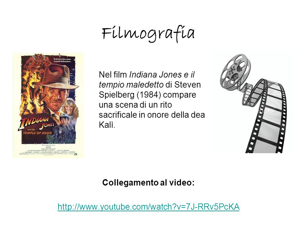Filmografia Collegamento al video: http://www.youtube.com/watch?v=7J-RRv5PcKA Nel film Indiana Jones e il tempio maledetto di Steven Spielberg (1984)