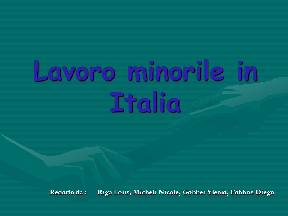 Lavoro minorile in Italia Redatto da : Riga Loris, Micheli Nicole, Gobber Ylenia, Fabbris Diego