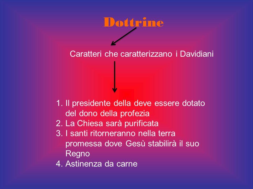 Dottrine Caratteri che caratterizzano i Davidiani 1.Il presidente della deve essere dotato del dono della profezia 2.La Chiesa sarà purificata 3.I san