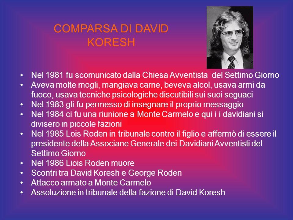 COMPARSA DI DAVID KORESH Nel 1981 fu scomunicato dalla Chiesa Avventista del Settimo Giorno Aveva molte mogli, mangiava carne, beveva alcol, usava arm