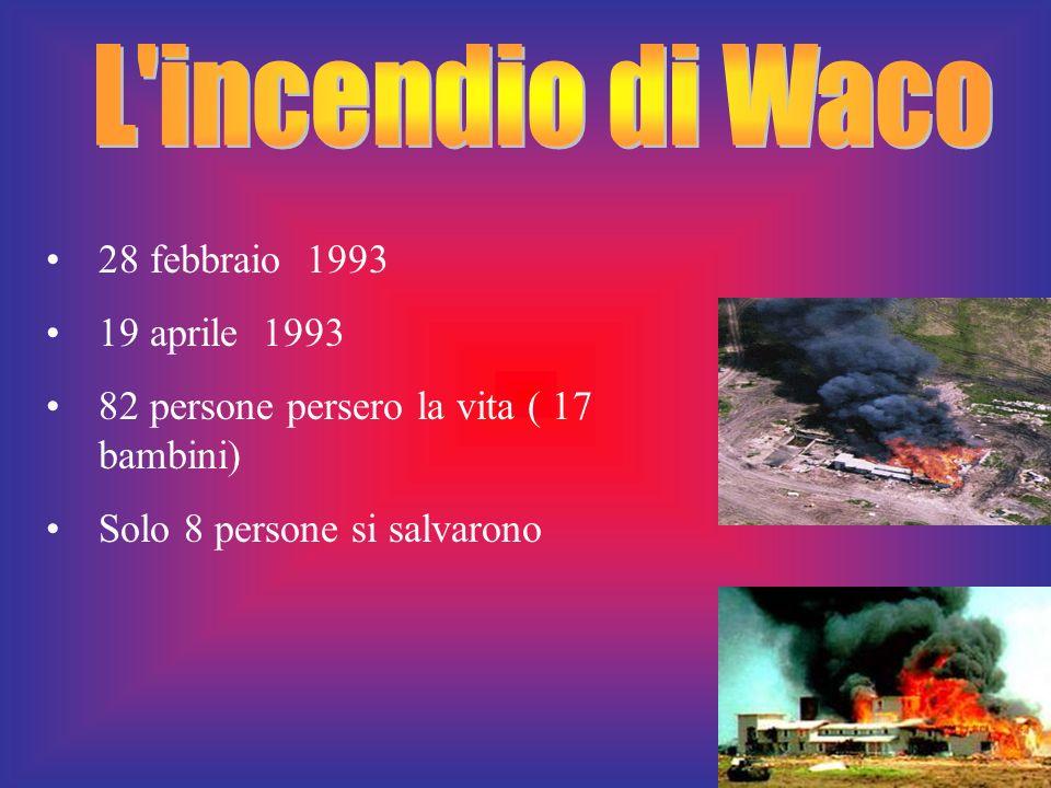 28 febbraio 1993 19 aprile 1993 82 persone persero la vita ( 17 bambini) Solo 8 persone si salvarono