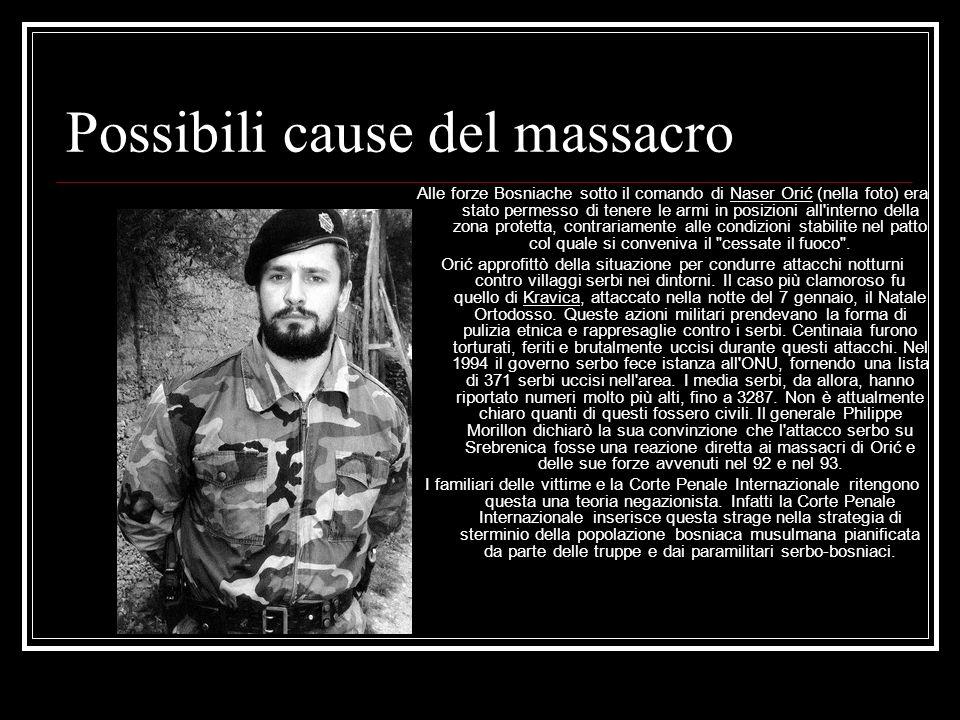 Possibili cause del massacro Alle forze Bosniache sotto il comando di Naser Orić (nella foto) era stato permesso di tenere le armi in posizioni all interno della zona protetta, contrariamente alle condizioni stabilite nel patto col quale si conveniva il cessate il fuoco .