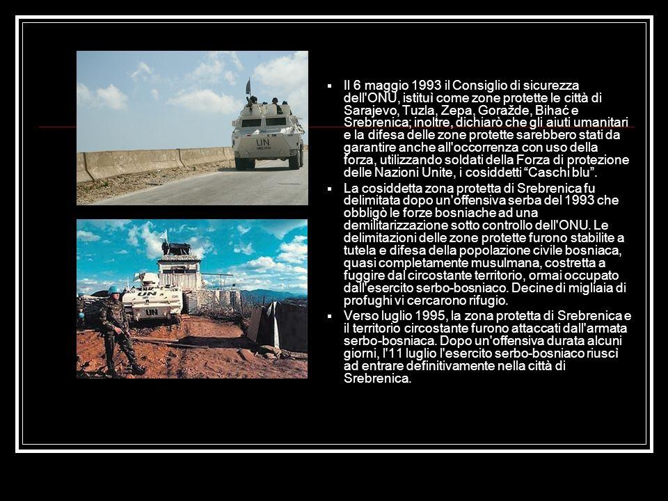 Il 6 maggio 1993 il Consiglio di sicurezza dell ONU, istituì come zone protette le città di Sarajevo, Tuzla, Zepa, Goražde, Bihać e Srebrenica; inoltre, dichiarò che gli aiuti umanitari e la difesa delle zone protette sarebbero stati da garantire anche all occorrenza con uso della forza, utilizzando soldati della Forza di protezione delle Nazioni Unite, i cosiddetti Caschi blu.