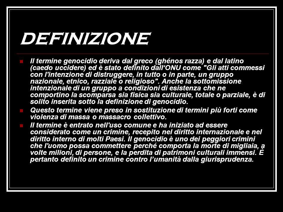 DEFINIZIONE Il termine genocidio deriva dal greco (ghénos razza) e dal latino (caedo uccidere) ed è stato definito dallONU come