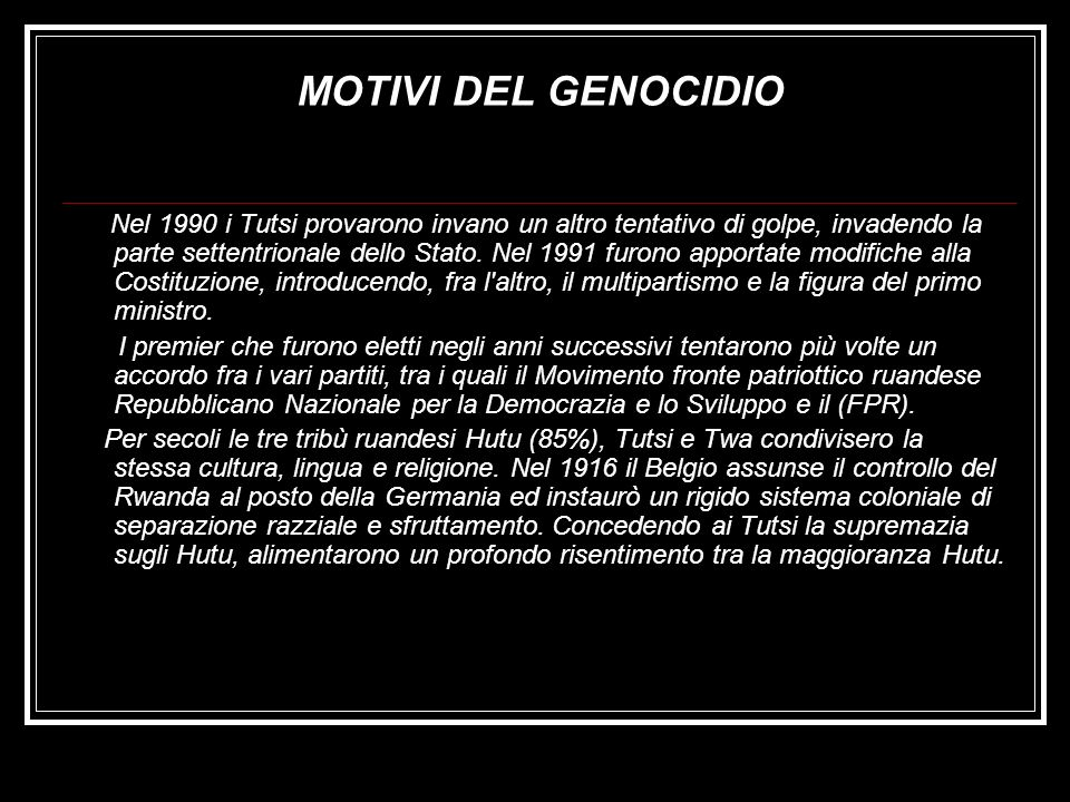 MOTIVI DEL GENOCIDIO Nel 1990 i Tutsi provarono invano un altro tentativo di golpe, invadendo la parte settentrionale dello Stato. Nel 1991 furono app