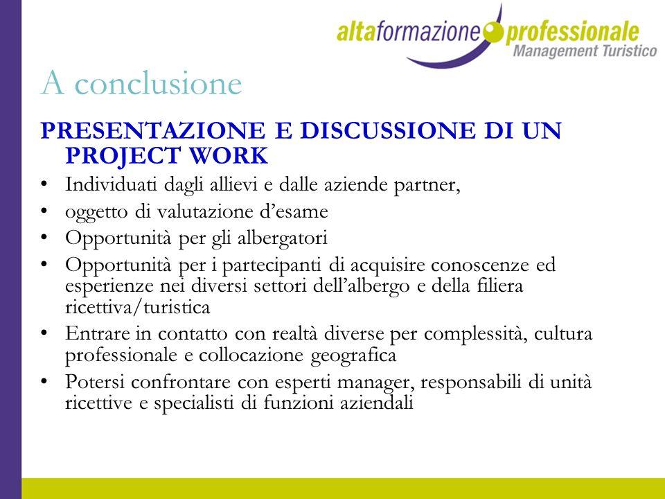 A conclusione PRESENTAZIONE E DISCUSSIONE DI UN PROJECT WORK Individuati dagli allievi e dalle aziende partner, oggetto di valutazione desame Opportun