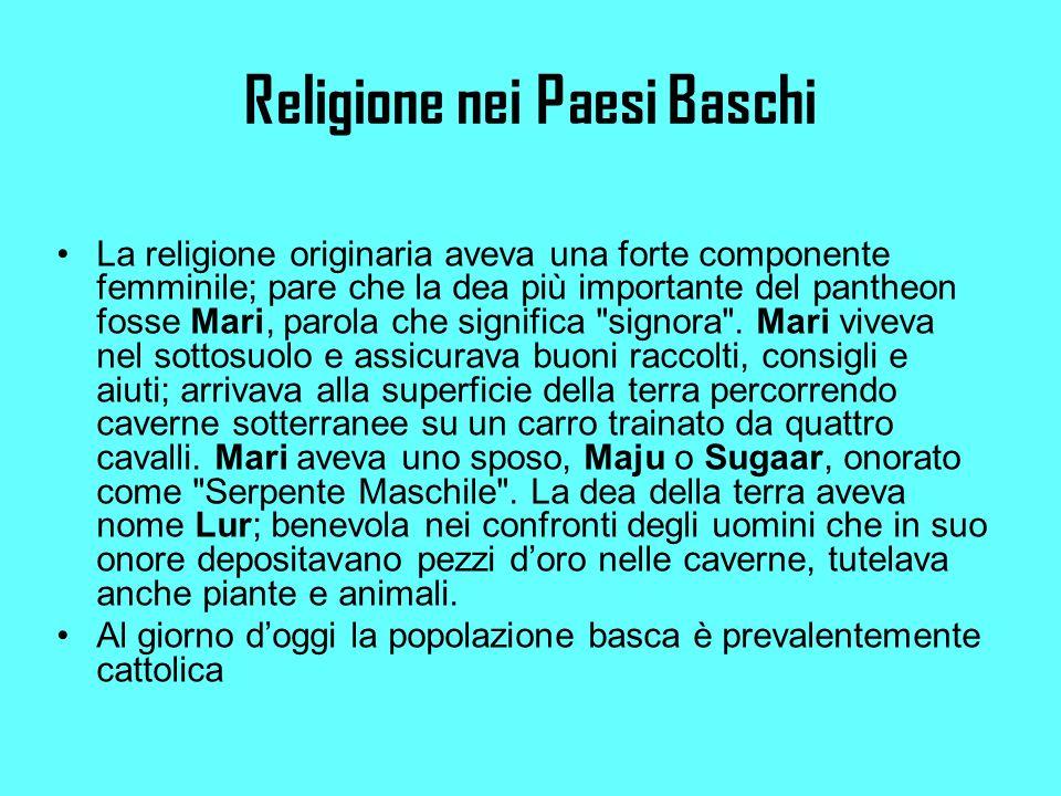 Religione nei Paesi Baschi La religione originaria aveva una forte componente femminile; pare che la dea più importante del pantheon fosse Mari, parola che significa signora .