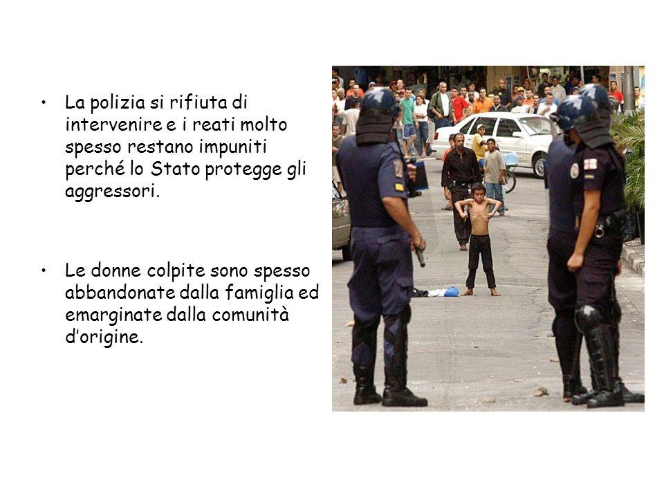 La polizia si rifiuta di intervenire e i reati molto spesso restano impuniti perché lo Stato protegge gli aggressori. Le donne colpite sono spesso abb
