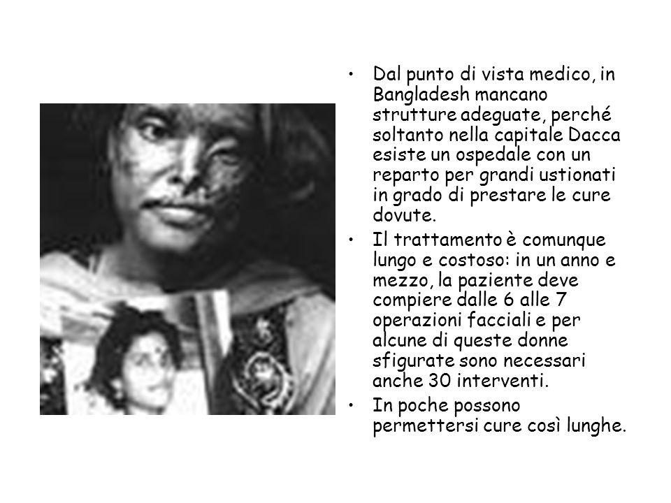 Dal punto di vista medico, in Bangladesh mancano strutture adeguate, perché soltanto nella capitale Dacca esiste un ospedale con un reparto per grandi
