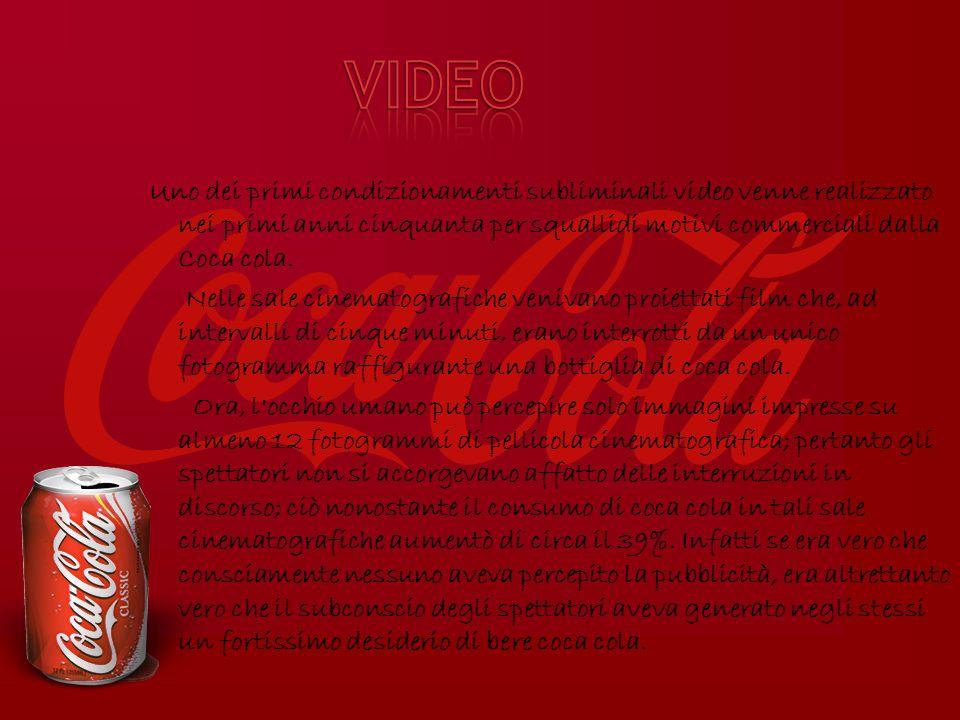 Uno dei primi condizionamenti subliminali video venne realizzato nei primi anni cinquanta per squallidi motivi commerciali dalla Coca cola. Nelle sale