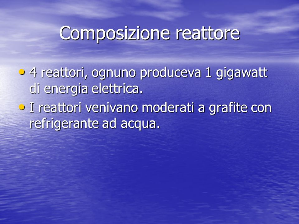 Composizione reattore 4 reattori, ognuno produceva 1 gigawatt di energia elettrica. 4 reattori, ognuno produceva 1 gigawatt di energia elettrica. I re