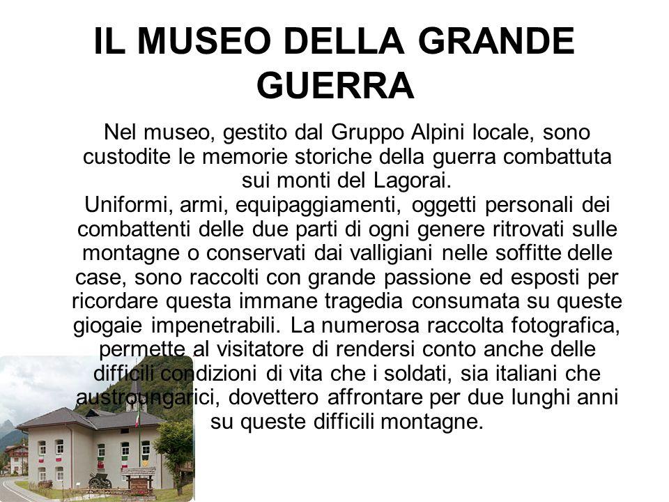 IL MUSEO DELLA GRANDE GUERRA Nel museo, gestito dal Gruppo Alpini locale, sono custodite le memorie storiche della guerra combattuta sui monti del Lag