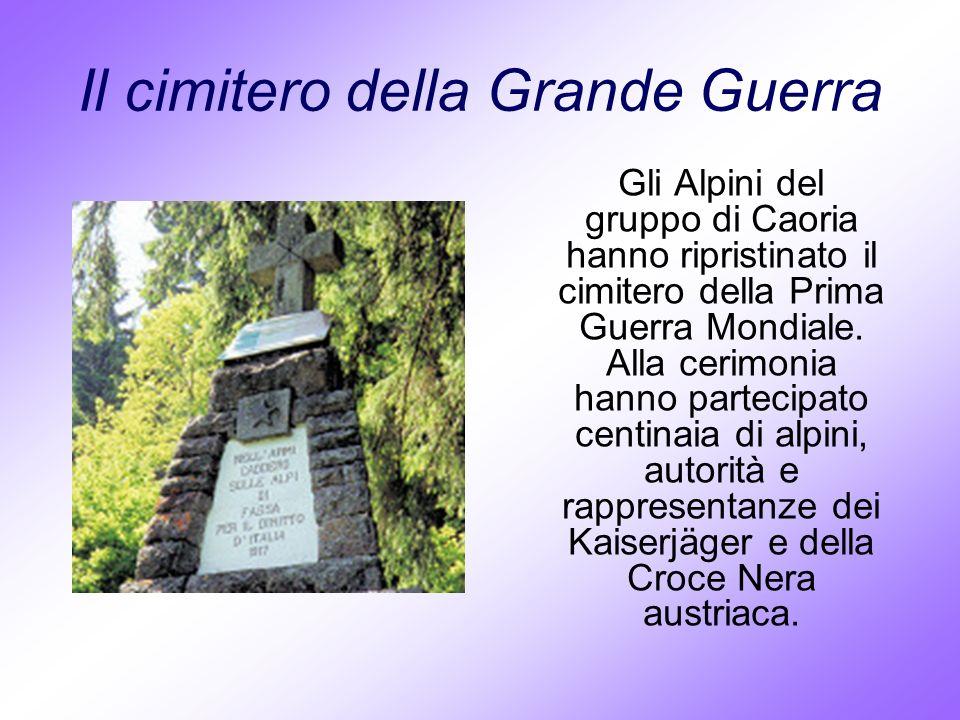 Il cimitero della Grande Guerra Gli Alpini del gruppo di Caoria hanno ripristinato il cimitero della Prima Guerra Mondiale. Alla cerimonia hanno parte