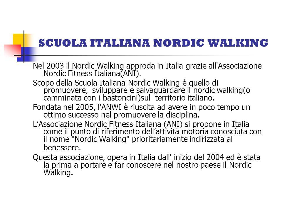 SCUOLA ITALIANA NORDIC WALKING Nel 2003 il Nordic Walking approda in Italia grazie all'Associazione Nordic Fitness Italiana(ANI). Scopo della Scuola I