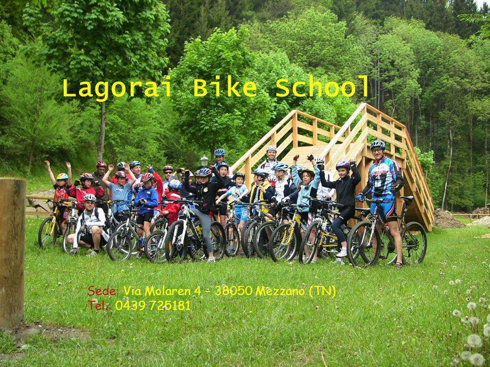 Lagorai Bike School Sede: Via Molaren 4 – 38050 Mezzano (TN) Tel.: 0439 725181