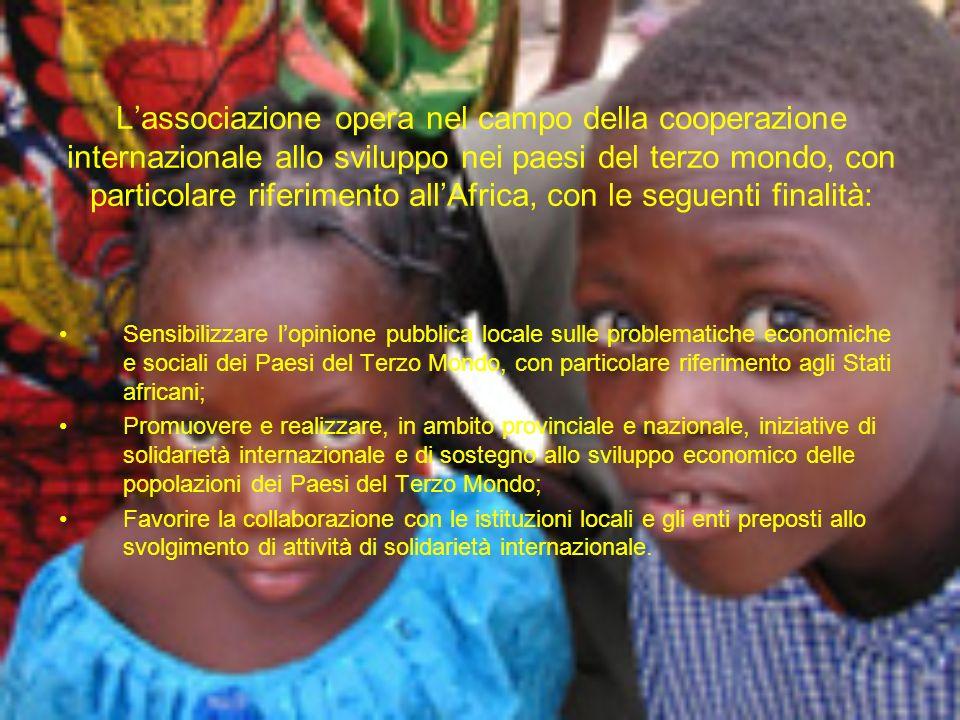 Lassociazione opera nel campo della cooperazione internazionale allo sviluppo nei paesi del terzo mondo, con particolare riferimento allAfrica, con le