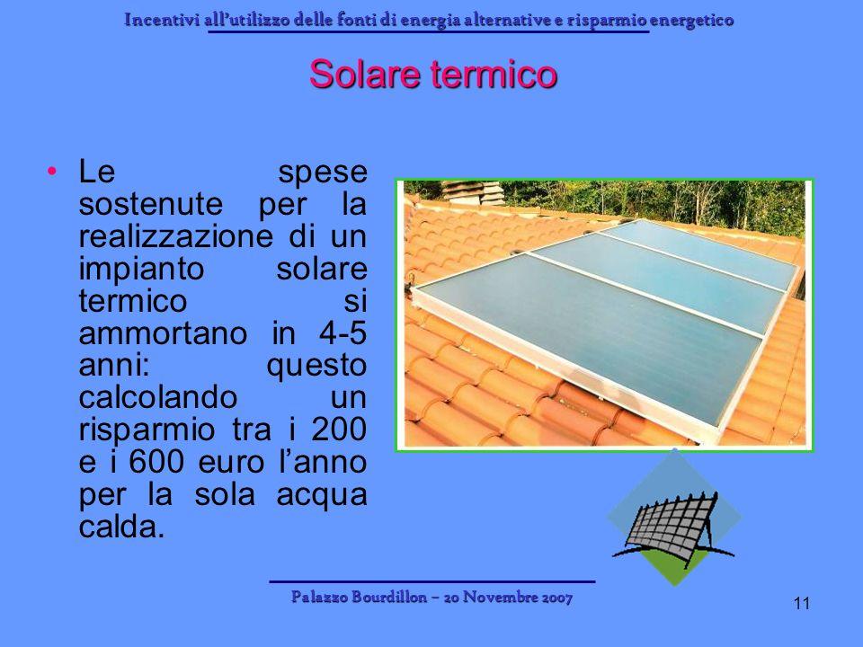 Incentivi allutilizzo delle fonti di energia alternative e risparmio energetico Palazzo Bourdillon – 20 Novembre 2007 11 Solare termico Le spese soste
