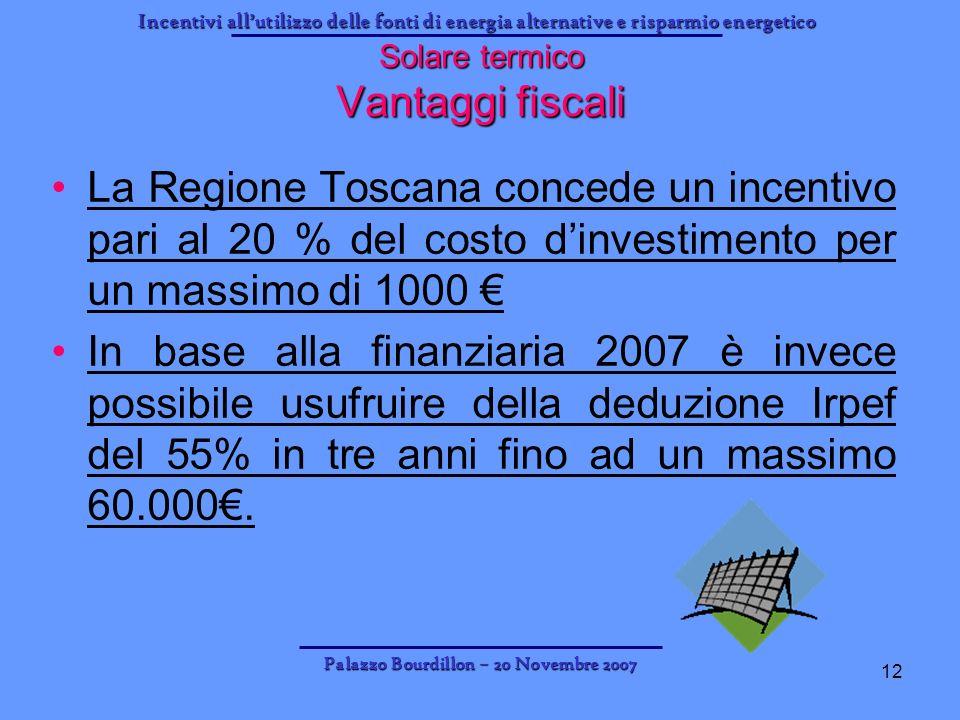 Incentivi allutilizzo delle fonti di energia alternative e risparmio energetico Palazzo Bourdillon – 20 Novembre 2007 12 Solare termico Vantaggi fisca