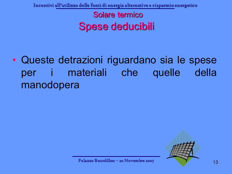 Incentivi allutilizzo delle fonti di energia alternative e risparmio energetico Palazzo Bourdillon – 20 Novembre 2007 13 Solare termico Spese deducibi