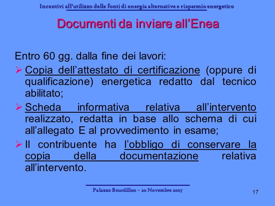 Incentivi allutilizzo delle fonti di energia alternative e risparmio energetico Palazzo Bourdillon – 20 Novembre 2007 17 Documenti da inviare allEnea