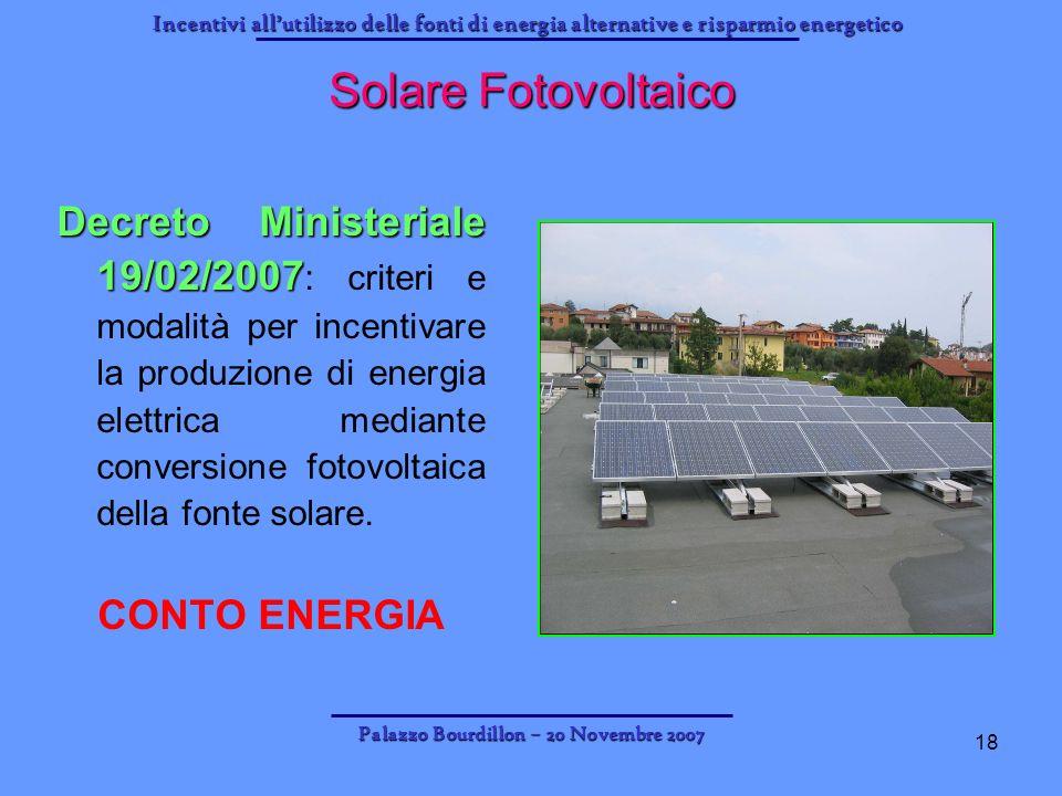 Incentivi allutilizzo delle fonti di energia alternative e risparmio energetico Palazzo Bourdillon – 20 Novembre 2007 18 Solare Fotovoltaico Decreto M
