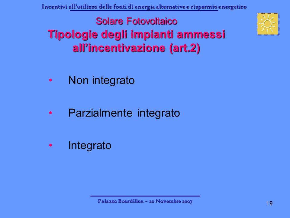Incentivi allutilizzo delle fonti di energia alternative e risparmio energetico Palazzo Bourdillon – 20 Novembre 2007 19 Solare Fotovoltaico Tipologie