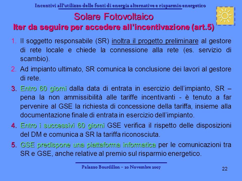 Incentivi allutilizzo delle fonti di energia alternative e risparmio energetico Palazzo Bourdillon – 20 Novembre 2007 22 1.Il soggetto responsabile (S
