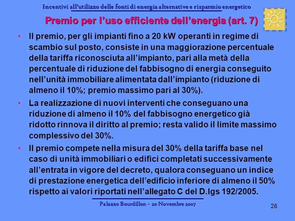 Incentivi allutilizzo delle fonti di energia alternative e risparmio energetico Palazzo Bourdillon – 20 Novembre 2007 26 Premio per luso efficiente de