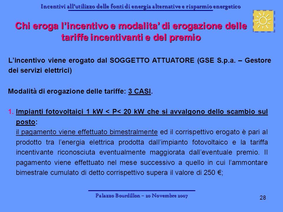 Incentivi allutilizzo delle fonti di energia alternative e risparmio energetico Palazzo Bourdillon – 20 Novembre 2007 28 Chi eroga lincentivo e modali