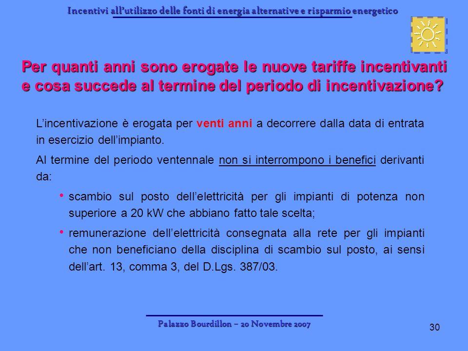 Incentivi allutilizzo delle fonti di energia alternative e risparmio energetico Palazzo Bourdillon – 20 Novembre 2007 30 Per quanti anni sono erogate