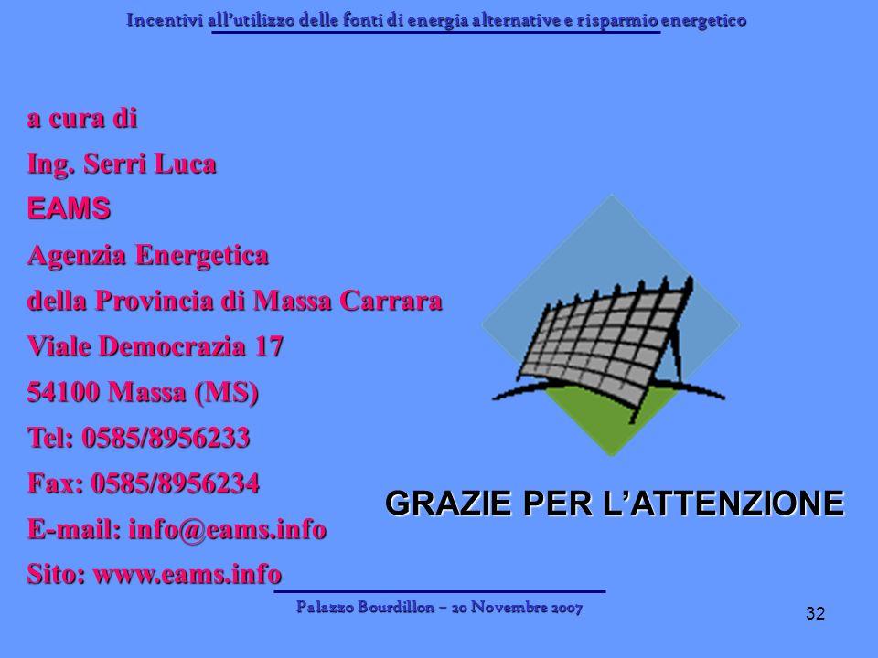 Incentivi allutilizzo delle fonti di energia alternative e risparmio energetico Palazzo Bourdillon – 20 Novembre 2007 32 a cura di Ing. Serri Luca EAM