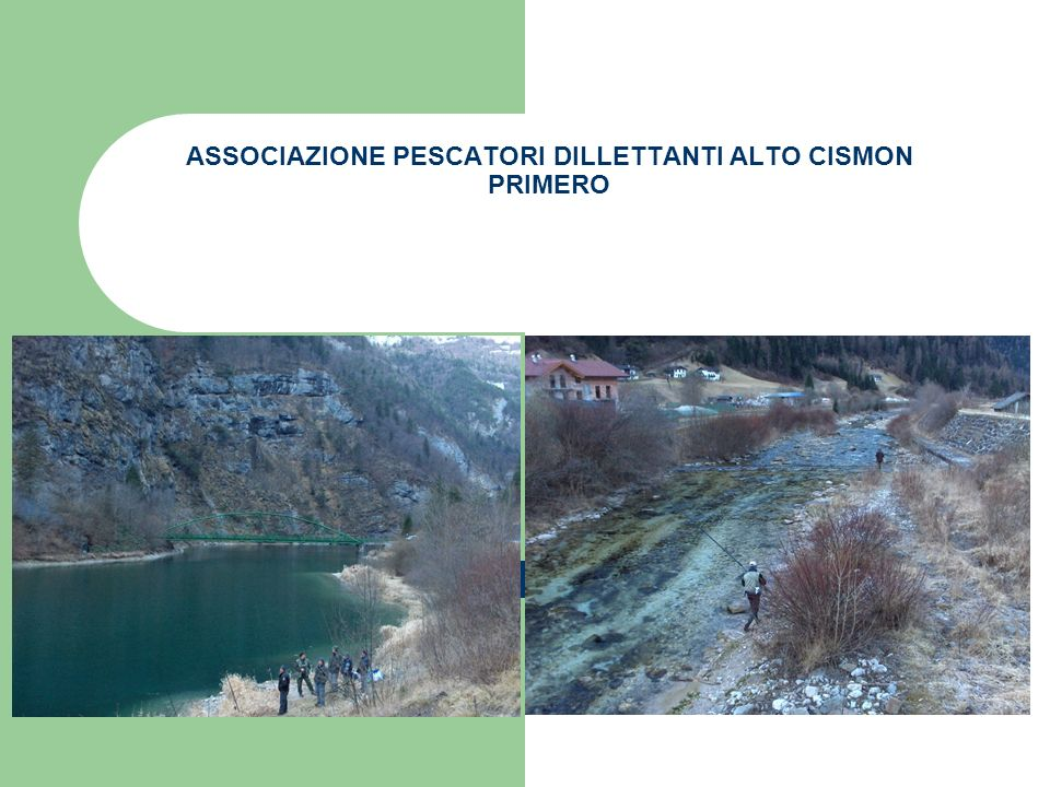 ASSOCIAZIONE PESCATORI DILLETTANTI ALTO CISMON PRIMERO
