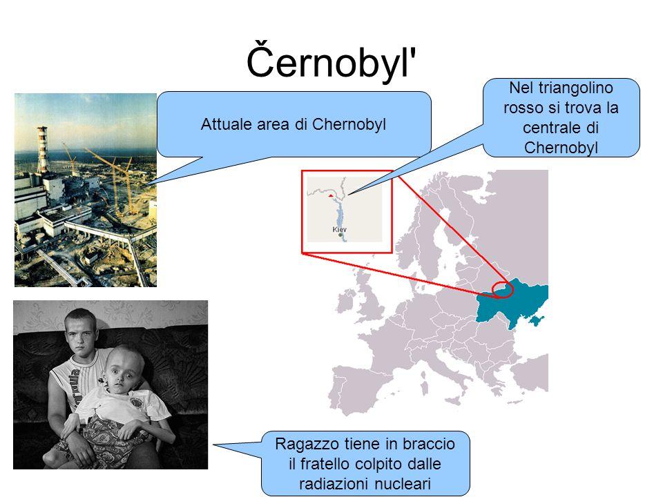 Attuale area di Chernobyl Ragazzo tiene in braccio il fratello colpito dalle radiazioni nucleari Nel triangolino rosso si trova la centrale di Chernob