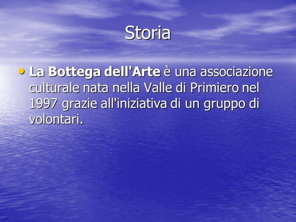 Storia La Bottega dell Arte è una associazione culturale nata nella Valle di Primiero nel 1997 grazie all iniziativa di un gruppo di volontari.